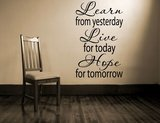 Learn from yesterday, Live for today, Hope for tomorrow. Muursticker / Interieursticker_