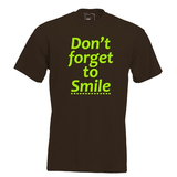 Don't forget to smile. Keuze uit T-shirt of Polo en div. kleuren. S t/m 5XL._