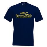 ADSL?? Nee.. neem ADHD.. Dat is veel sneller!!. Keuze uit T-shirt of Polo en div. kleuren. S t/m 5XL_