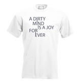 A dirty mind is a joy for ever. Keuze uit T-shirt of Polo en div. kleuren. S t/m 5XL_