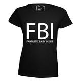 FBI Fantastic Babe Inside. Dames T-shirt in div. kleuren. XS t/m 3XL_