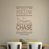 Don't follow your dreams, chase them. Portia Sarris. Muursticker_