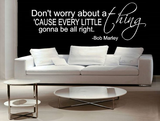Bob Marley - Don't worry about a thing cause every little thing is gonna be alright. Muursticker_