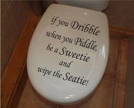 If you dribble when you piddle, be a sweetie and whipe the seetie! Toilet sticker
