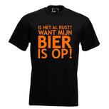 Is het al rust? Want mijn bier is op!. Keuze uit T-shirt of Polo en div. kleuren. S t/m 5XL