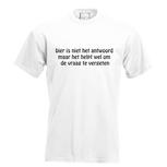 Bier is niet het antwoord, maar het helpt wel om de vraag te vergeten. Keuze uit T-shirt of Polo en div. kleuren. S t/m 5XL