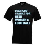 Dear god thanks for beer woman & football. Keuze uit T-shirt of Polo en div. kleuren. S t/m 5XL