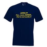 ADSL?? Nee.. neem ADHD.. Dat is veel sneller!! T-shirt of Polo. Div. kleuren, maat S t/m 5XL