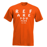 REF are you fckn blind. Keuze uit T-shirt of Polo en div. kleuren. S t/m 5XL