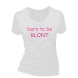 Born to be blont. Dames T-shirt in div. kleuren. XS t/m 3XL
