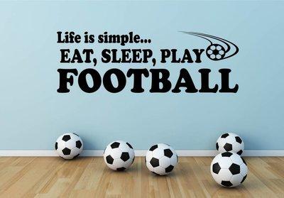 Life is simple, eat, sleep, play football