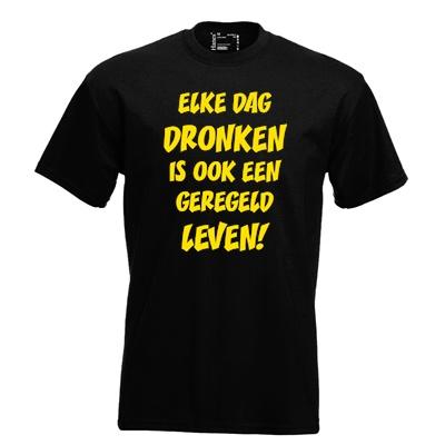 Elke dag dronken is ook een geregeld leven. Keuze uit T-shirt of Polo en div. kleuren. S t/m 5XL