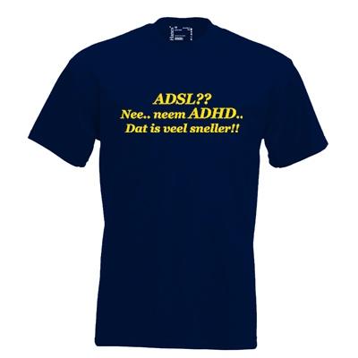 ADSL?? Nee.. neem ADHD.. Dat is veel sneller!!. Keuze uit T-shirt of Polo en div. kleuren. S t/m 5XL