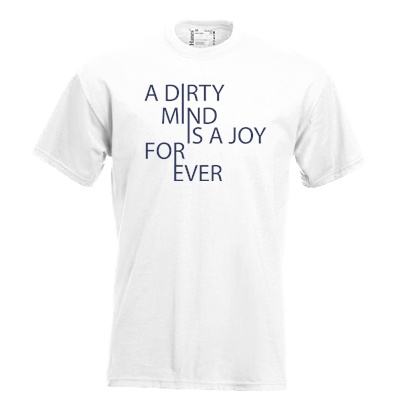 A dirty mind is a joy for ever. Keuze uit T-shirt of Polo en div. kleuren. S t/m 5XL