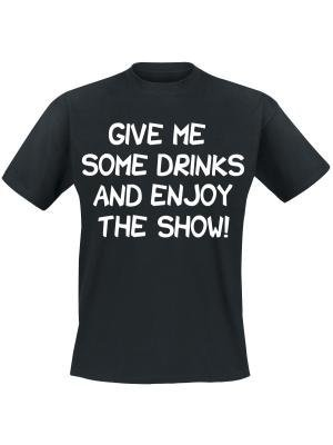 Give me some drinks and enjoy the show!. Keuze uit T-shirt of Polo en div. kleuren. S t/m 5XL