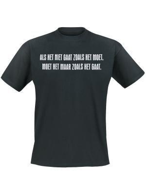 Als het niet zo gaat zoals het moet, moet het maar zoals het gaat. Keuze uit T-shirt of Polo en div. kleuren. S t/m 5XL