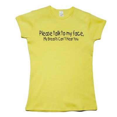 Please talk to my face, my breasts cant hear you. Dames T-shirt in div. kleuren. XS t/m 3XL
