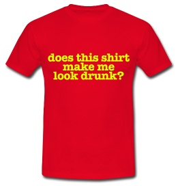 Does this shirt make me look drunk? Keuze uit T-shirt of Polo en div. kleuren. S t/m 5XL