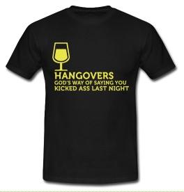 Hangovers. Gods way of saying you kicked ass last night. Keuze uit T-shirt of Polo en div. kleuren. S t/m 5XL