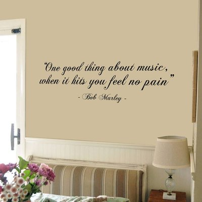Bob Marley quote. One good thing about music, when it hits you feel no pain. Muursticker