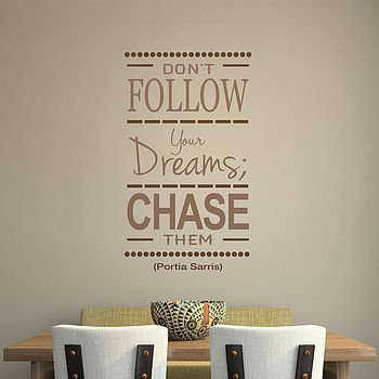 Don't follow your dreams, chase them. Portia Sarris. Muursticker
