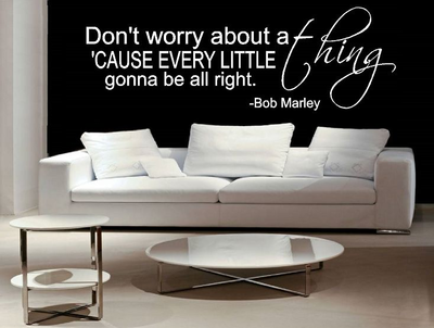 Bob Marley - Don't worry about a thing cause every little thing is gonna be alright. Muursticker