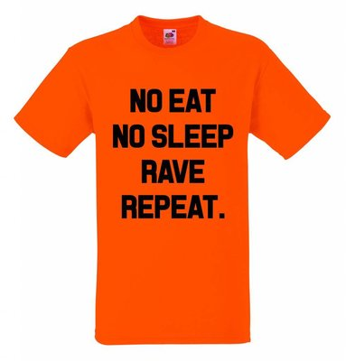 No eat, no sleep, rave repeat. T-shirt of Polo en div. kleuren. S t/m 5XL
