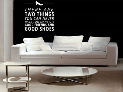 There are two things you can never have to many of, good friends and good shoes. Muursticker