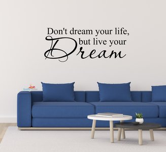 Don't dream your life, but live your dream