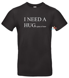 I need a hug(e glass of beer) t-shirt