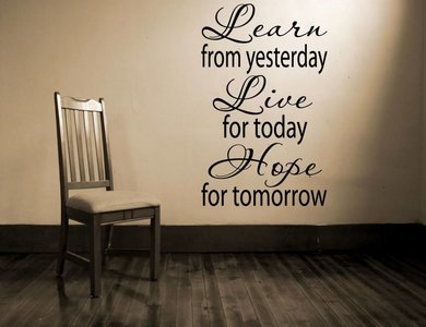 Learn from yesterday, Live for today, Hope for tomorrow. Muursticker / Interieursticker