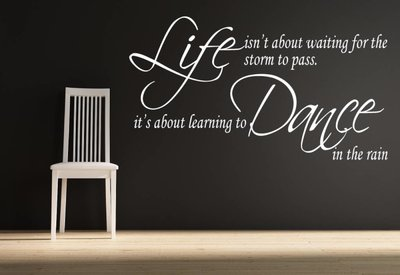 Life isn't about waiting for the storm to pass, It's about learning to dance in the rain (2).