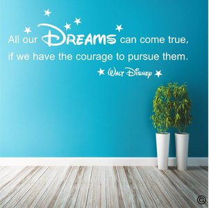 Walt Disney quote. All our dreams can come true if we have the courage to pursue them.