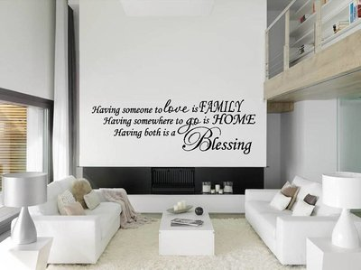 Having someone to love is family, having somewhere to go is home, having both is a blessing. Muursticker