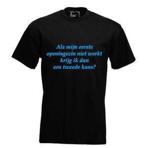 Als mij eerste openingszin niet werkt, krijg ik dan een tweede kans?. Keuze uit T-shirt of Polo en div. kleuren. S t/m 5XL.