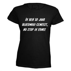Ik ben 50 jaar bloedmooi geweest nu stop ik ermee dames T-shirt. Maat XS t/m 3XL