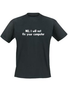 No, I will not fix your computer. Keuze uit T-shirt of Polo en div. kleuren. S t/m 5XL