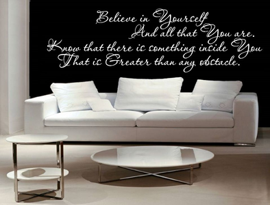 Believe in yourself and all that you are. Know that there is something inside you. That is greater that any obstacle.