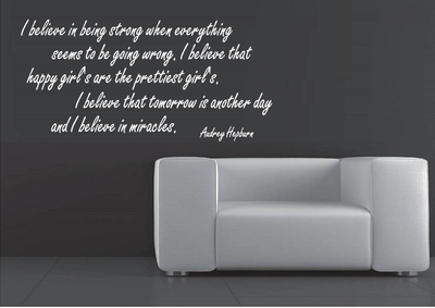 Audrey Hepburn quote. I believe in being strong when everything seems to be wrong. Muursticker