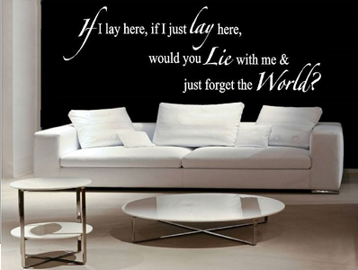 If I lay here if I just lay here would you lie with me & just forget the world?