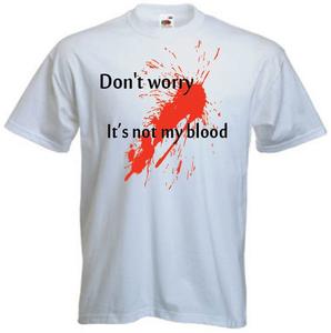 Don't worry, It's not my blood. T-shirt of Polo en div. kleuren. S t/m 5XL