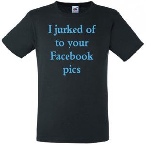 I jurked of to your Facebook pics T-shirt of Polo en div. kleuren. S t/m 5XL